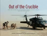 Out of the Crucible: How the US Military Transformed Combat Casualty Care in Iraq and Afghanistan: How the US Military Transformed Combat Casualty Care in Iraq and Afghanistan (Textbooks of Military Medicine #109) Cover Image