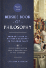 The Bedside Book of Philosophy, Volume 1: From the Birth of Western Philosophy to the Good Place: 125 Historic Events and Big Ideas to Push the Limits Cover Image