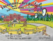 Adventures of Dirt Dan and the Dirt Dan Gang: First Day of School: So They Call You Weird, Huh? Cover Image