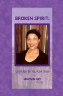 Broken Spirit: Let It Go So You Can Grow Cover Image