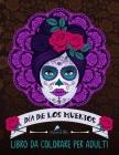 Dia de los muertos: Libro da colorare per adulti: Teschi Messicani a tema sugar skull Cover Image