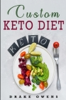 Custom Keto Diet: Lose Weight Fast, Without Giving Up Any Of Your Favorite Foods Cover Image