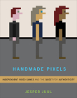 Handmade Pixels: Independent Video Games and the Quest for Authenticity Cover Image