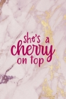 She's a cherry On top: Cherry Notebook Journal Composition Blank Lined Diary Notepad 120 Pages Paperback Pink Cover Image