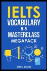 IELTS Vocabulary 8.5 Masterclass Series MegaPack Books 1, 2, & 3: Advanced Vocabulary Masterclass Books: Full Self-Study Course for IELTS 8.5 Vocabula Cover Image