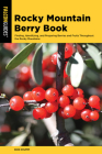 Rocky Mountain Berry Book: Finding, Identifying, and Preparing Berries and Fruits Throughout the Rocky Mountains (Nuts and Berries) Cover Image