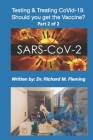 SARS-CoV-2: Testing & Treating CoVid-19. Should you get the Vaccine? Part 2 of 2. Cover Image