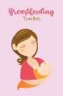 Breastfeeding Tracker: Newborn Baby Log Tracker Journal Book Cover Image