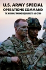 U.S. Army Special Operations Command: The Missions, Training Requirements And Ethos: Military Intelligence & Spies History Cover Image