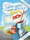 What Does Super Jonny Do When Mum Gets Sick? Second Edition: Recommended by Teachers and Health Professionals Cover Image