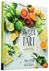 Sweet and Tart: 70 Irresistible Recipes with Citrus Cover Image