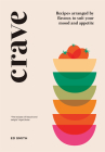 Crave: Recipes Arranged by Flavour, to Suit Your Mood and Appetite Cover Image