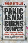 Panic as Man Burns Crumpets: The Vanishing World of the Local Journalist Cover Image