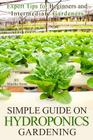 Simple Guide on Hydroponics Gardening: Expert Tips for Beginners and Intermediate Gardeners Cover Image