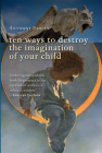 Ten Ways to Destroy the Imagination of Your Child Cover Image