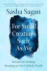 For Small Creatures Such as We: Rituals for Finding Meaning in Our Unlikely World Cover Image