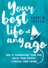 Your Best Life at Any Age: How to Acknowledge Your Past, Revive Your Present and Realize Your Future Cover Image