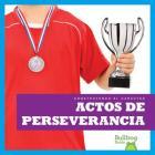 Actos de Perseverancia (Showing Perseverance) (Construyendo El Caracter (Building Character)) Cover Image