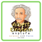 Albert Einstein Explore Science and Facts: Who Was Albert Einstein ? His Life and Ideas (Kid's Guide #2) Cover Image