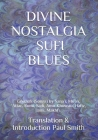 Divine Nostalgia: SUFI BLUES.: Ghazals (Songs) by Sana'i, Mu'in, 'Attar, Rumi, Sadi, Amir Khusrau, Hafiz, Jami, Makhfi. Cover Image