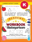 Early Start Academy Workbook for Kindergartners: (Ages 5-6) Alphabet, Numbers, Shapes, Sizes, Patterns, Matching, Activities, and More! (Large 8.5