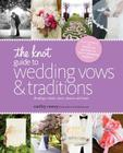 The Knot Guide to Wedding Vows and Traditions [revised Edition]: Readings, Rituals, Music, Dances, and Toasts Cover Image