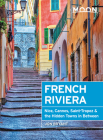 Moon French Riviera: Nice, Cannes, Saint-Tropez, and the Hidden Towns in Between (Travel Guide) Cover Image