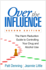 Over the Influence, Second Edition: The Harm Reduction Guide to Controlling Your Drug and Alcohol Use Cover Image
