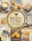 Beeswax Alchemy: How to Make Your Own Soap, Candles, Balms, Creams, and Salves from the Hive Cover Image