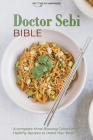 Doctor Sebi Bible: A Complete Mind-Blowing Collection of Healthy Recipes to Detox Your Body Cover Image