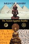 The Ancient Egyptian Buddha: The Ancient Egyptian Origins of Buddhism Cover Image