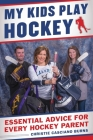 My Kids Play Hockey: Essential Advice for Every Hockey Parent Cover Image