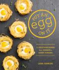 Put an Egg on It: 70 Delicious Dishes That Deserve a Sunny Topping Cover Image