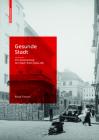 Gesunde Stadt.: Die Assanierung Der Stadt Wien (1934-38) Cover Image