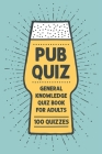 Pub Quiz Book for Adults: General Knowledge Quiz Book - 1000 Questions Cover Image