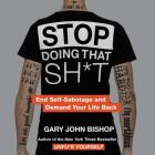 Stop Doing That Sh*t: End Self-Sabotage and Demand Your Life Back Cover Image