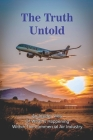 The Truth Untold: An Insider View Of What Is Happening Within The Commercial Air Industry: Books For Aviation Enthusiasts Cover Image