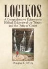 Logikos: A Comprehensive Reference to Biblical Evidence of the Trinity and the Deity of Christ Cover Image