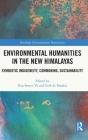 Environmental Humanities in the New Himalayas: Symbiotic Indigeneity, Commoning, Sustainability (Routledge Environmental Humanities) Cover Image