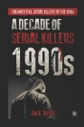 1990s - A Decade of Serial Killers: The Most Evil Serial Killers of the 1990s Cover Image