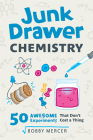 Junk Drawer Chemistry: 50 Awesome Experiments That Don't Cost a Thing (Junk Drawer Science #2) Cover Image