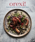 Orexi!: Feasting at the modern Greek table Cover Image