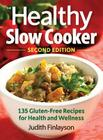 The Healthy Slow Cooker: 135 Gluten-Free Recipes for Health and Wellness Cover Image
