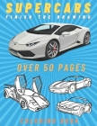 Supercars Coloring Book: Over 50 Pages With Sports Cars For Kids Adults And Boys - Finish The Drawing And Develop Your Skills Cover Image
