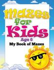 Mazes for Kids Age 6 (My Book of Mazes) Cover Image
