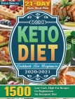 Keto Diet Cookbook For Beginners 2020-2021: 1500 Low-Carb, High-Fat Recipes for Beginners on the Ketogenic Diet ( 21-Day Keto Meal Plan ) Cover Image