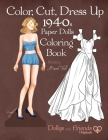 Color, Cut, Dress Up 1940s Paper Dolls Coloring Book, Dollys and Friends Originals: Vintage Fashion History Paper Doll Collection, Adult Coloring Page Cover Image