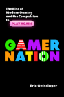 Gamer Nation: The Rise of Modern Gaming and the Compulsion to Play Again Cover Image