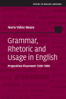 Grammar, Rhetoric and Usage in English: Preposition Placement 1500-1900 (Studies in English Language) Cover Image