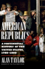 American Republics: A Continental History of the United States, 1783-1850 Cover Image